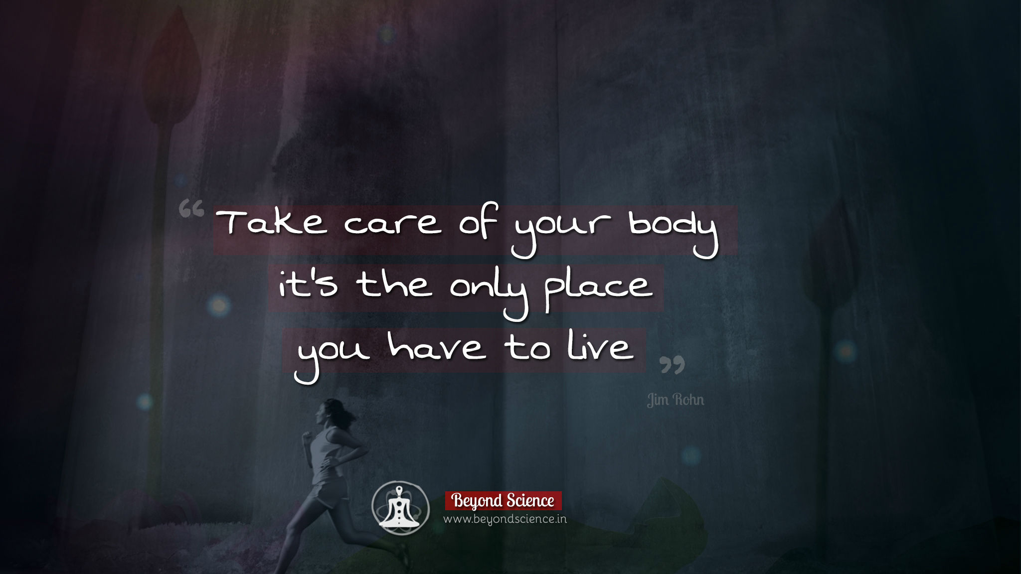 Take care of your body it's the only place you have to live