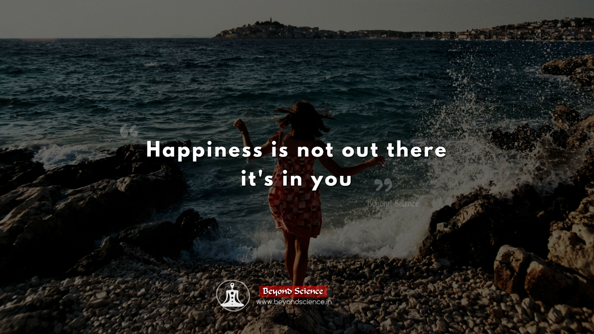 Happiness is not out there, it's in you