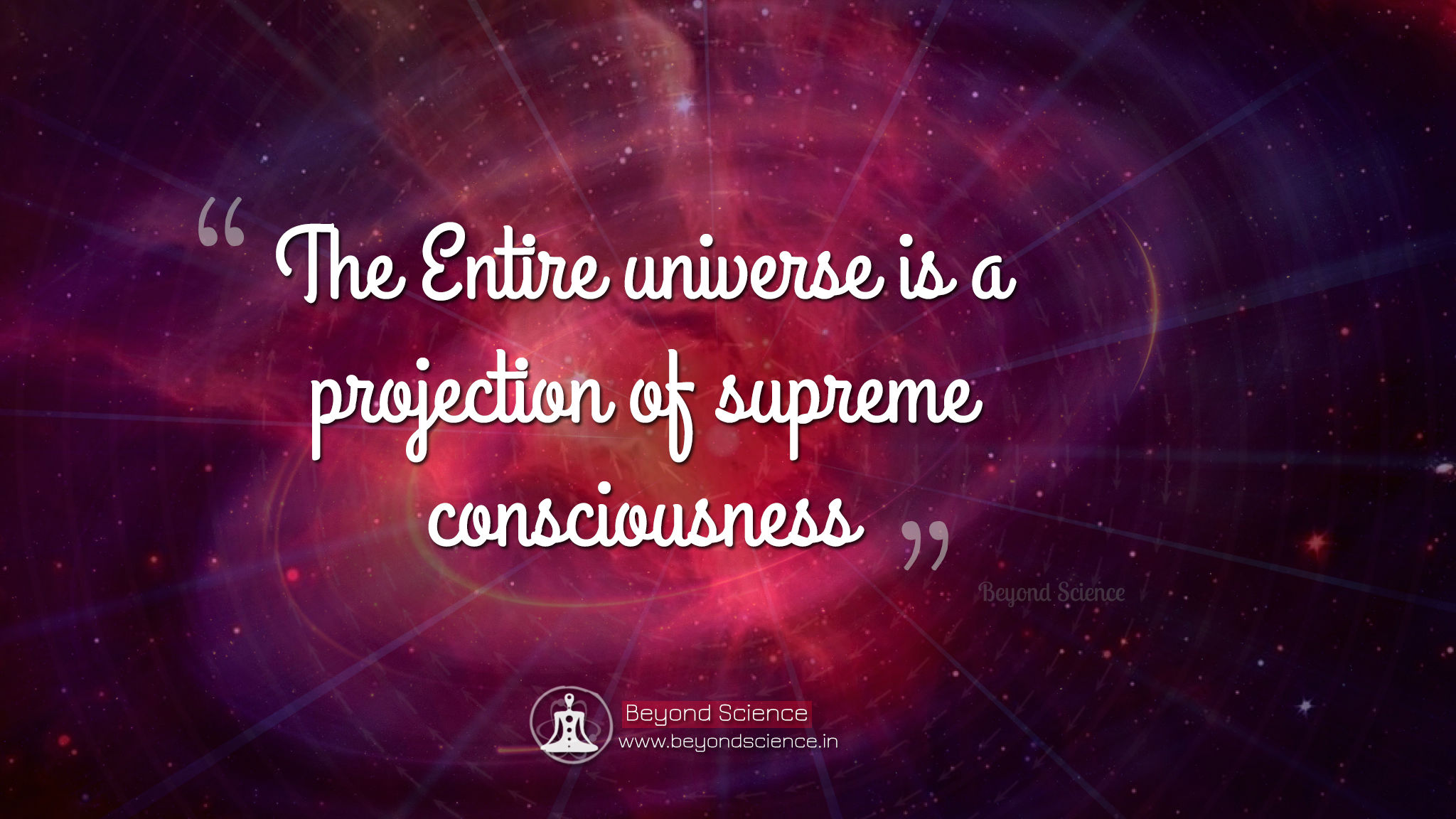 The Entire universe is a projection of supreme consciousness