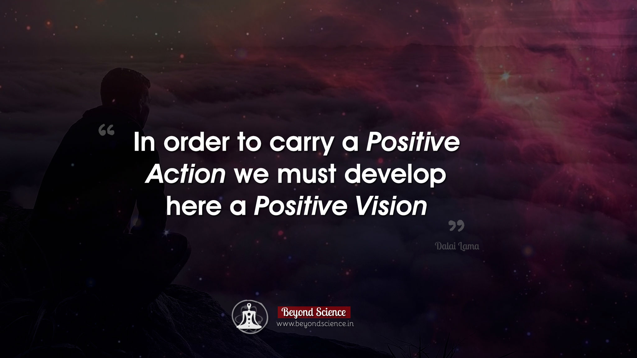 In order to carry a positive action we must develop here a positive vision