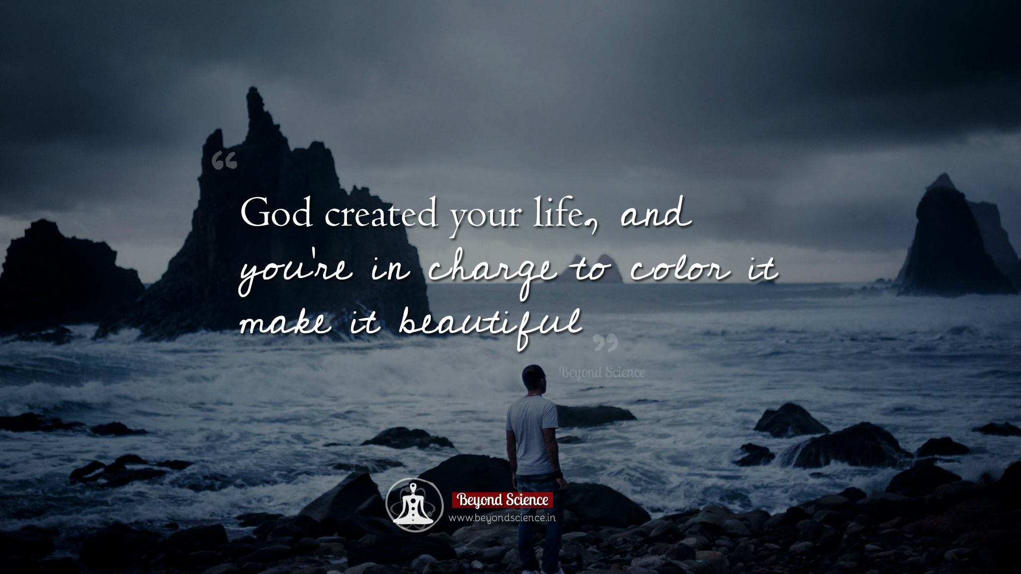 God created your life, and you're in charge to color it make it beautiful