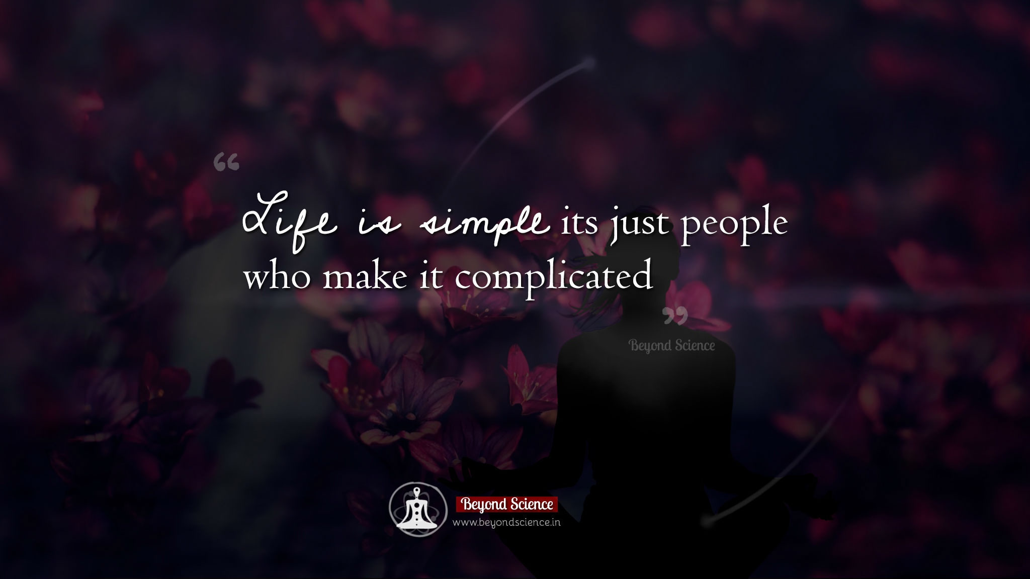 Life is simple its just people who make it complicated